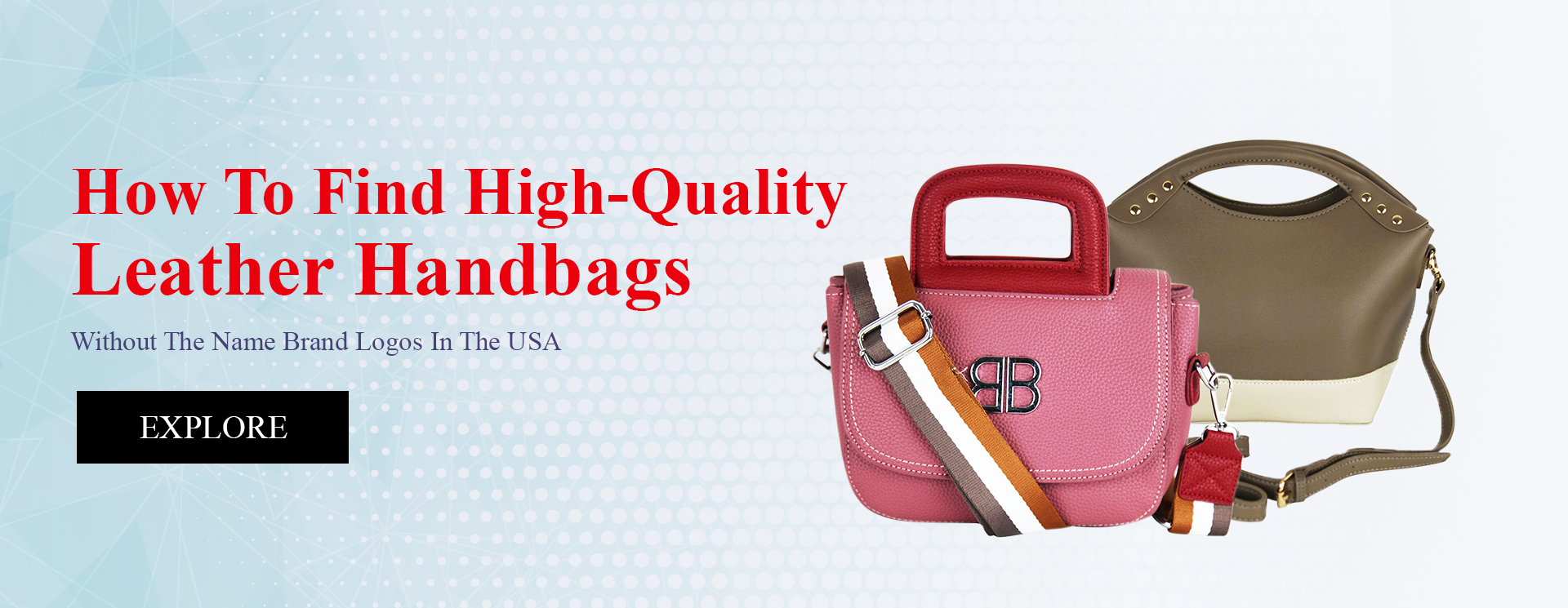 How To Find High-Quality Leather Handbags Without The Name Brand Logos In The USA
