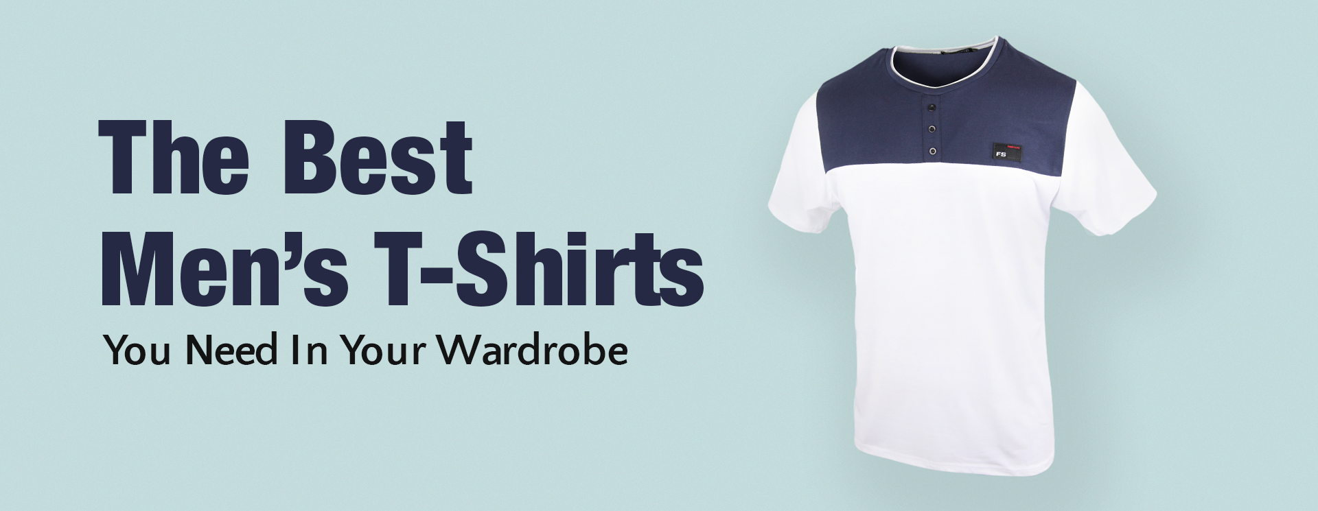 The Best Men's T-Shirts You Need In Your Wardrobe